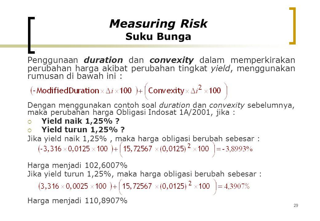 29 Penggunaan duration dan convexity dalam memperkirakan perubahan harga akibat perubahan tingkat yield, menggunakan rumusan di bawah ini : Dengan men