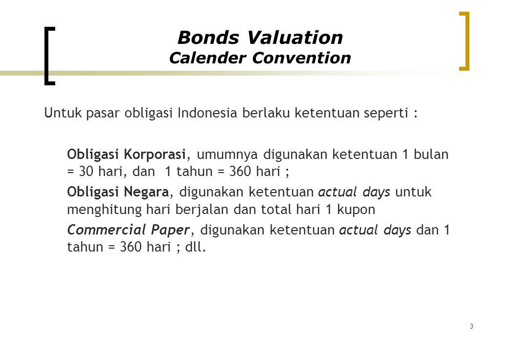 3 Untuk pasar obligasi Indonesia berlaku ketentuan seperti : Obligasi Korporasi, umumnya digunakan ketentuan 1 bulan = 30 hari, dan 1 tahun = 360 hari