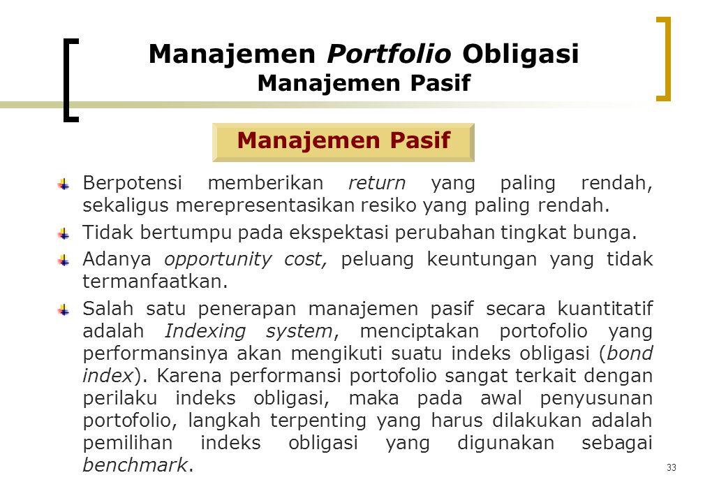 33 Manajemen Pasif Berpotensi memberikan return yang paling rendah, sekaligus merepresentasikan resiko yang paling rendah. Tidak bertumpu pada ekspekt