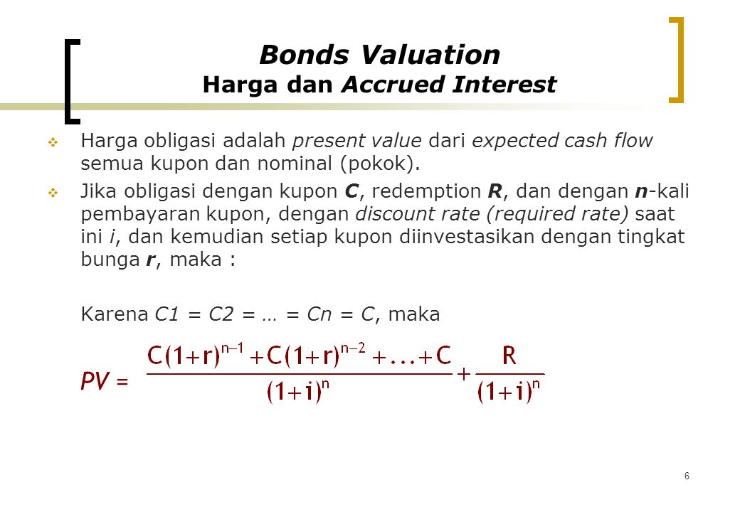 7 Jika i = r, maka : Bonds Valuation Harga dan Accrued Interest