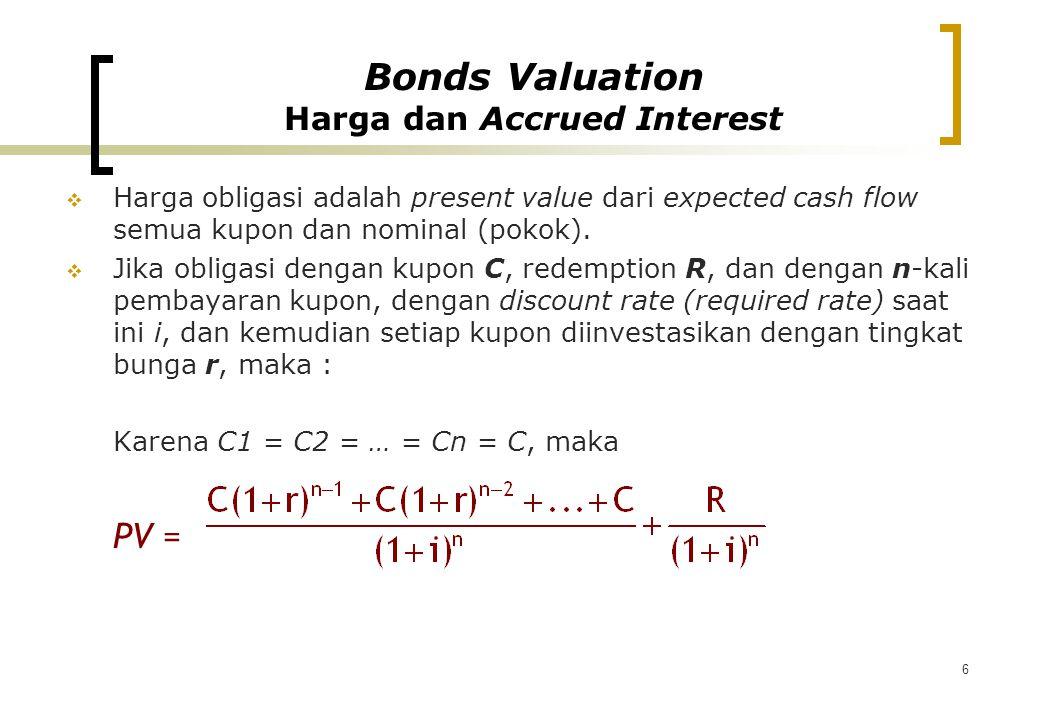 6  Harga obligasi adalah present value dari expected cash flow semua kupon dan nominal (pokok).  Jika obligasi dengan kupon C, redemption R, dan den