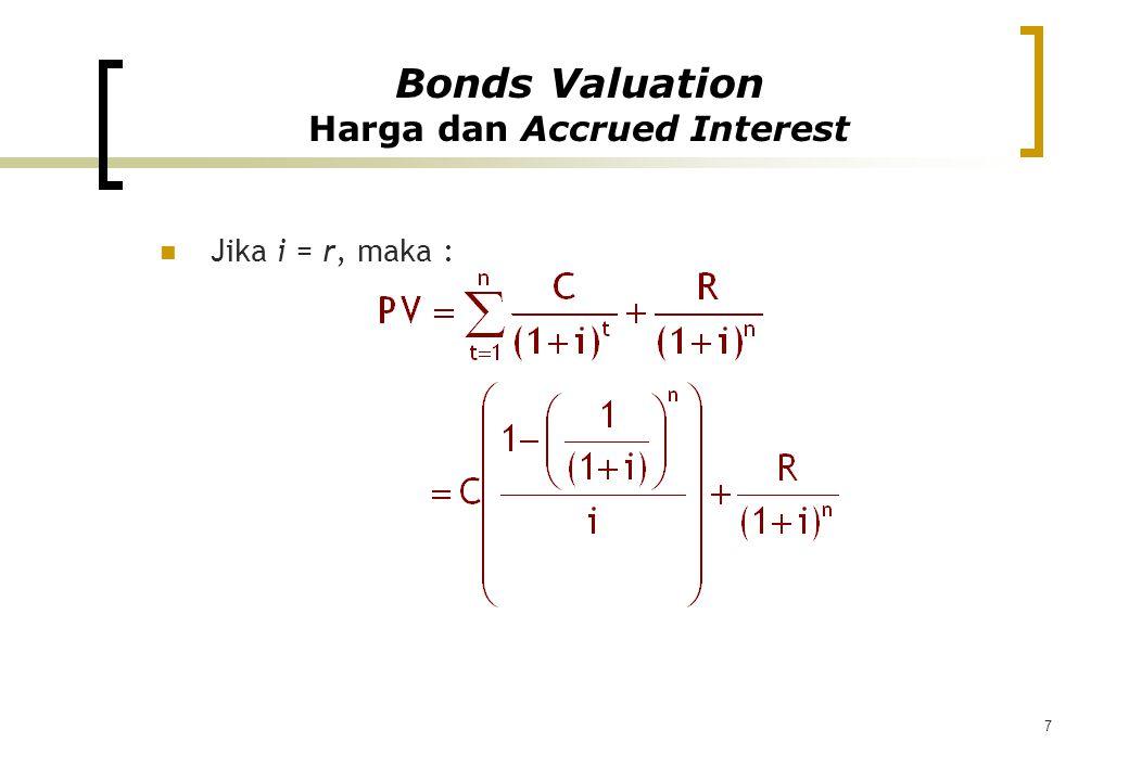 7 Jika i = r, maka : Bonds Valuation Harga dan Accrued Interest
