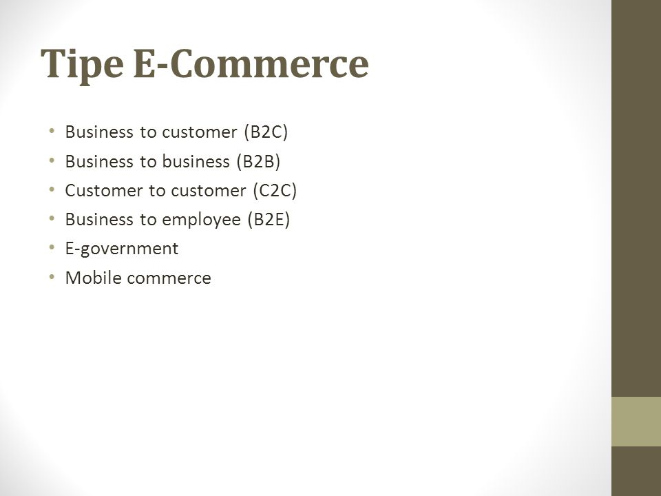 Tipe E-Commerce Business to customer (B2C) Business to business (B2B) Customer to customer (C2C) Business to employee (B2E) E-government Mobile commerce
