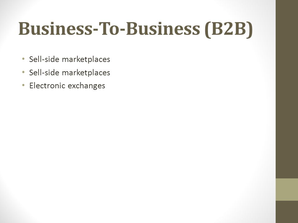 Business-To-Business (B2B) Sell-side marketplaces Electronic exchanges