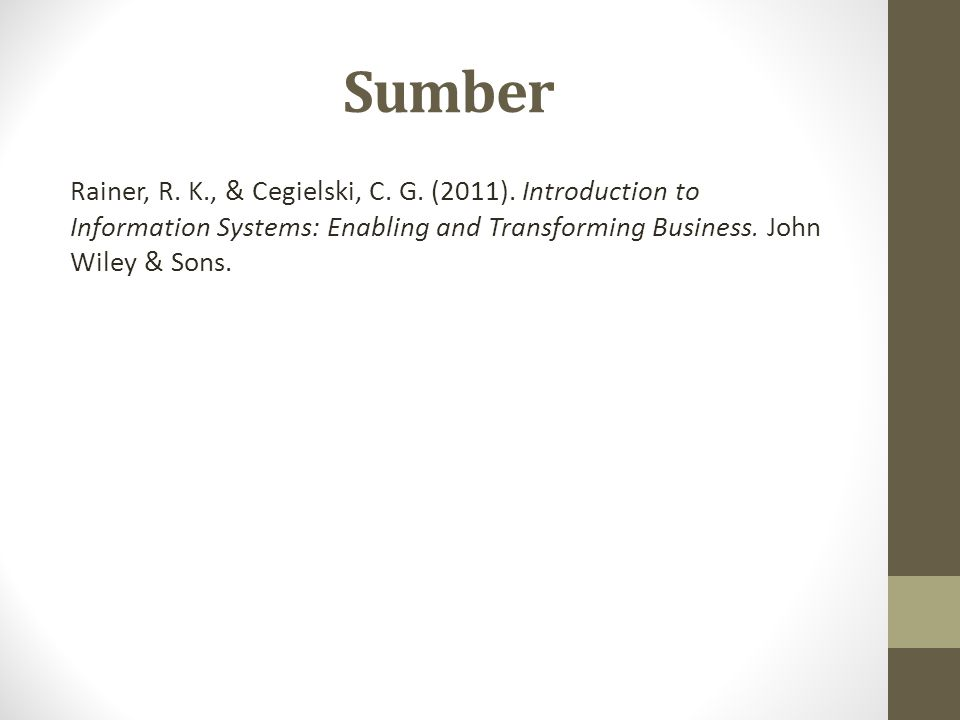 Sumber Rainer, R. K., & Cegielski, C. G. (2011). Introduction to Information Systems: Enabling and Transforming Business. John Wiley & Sons.
