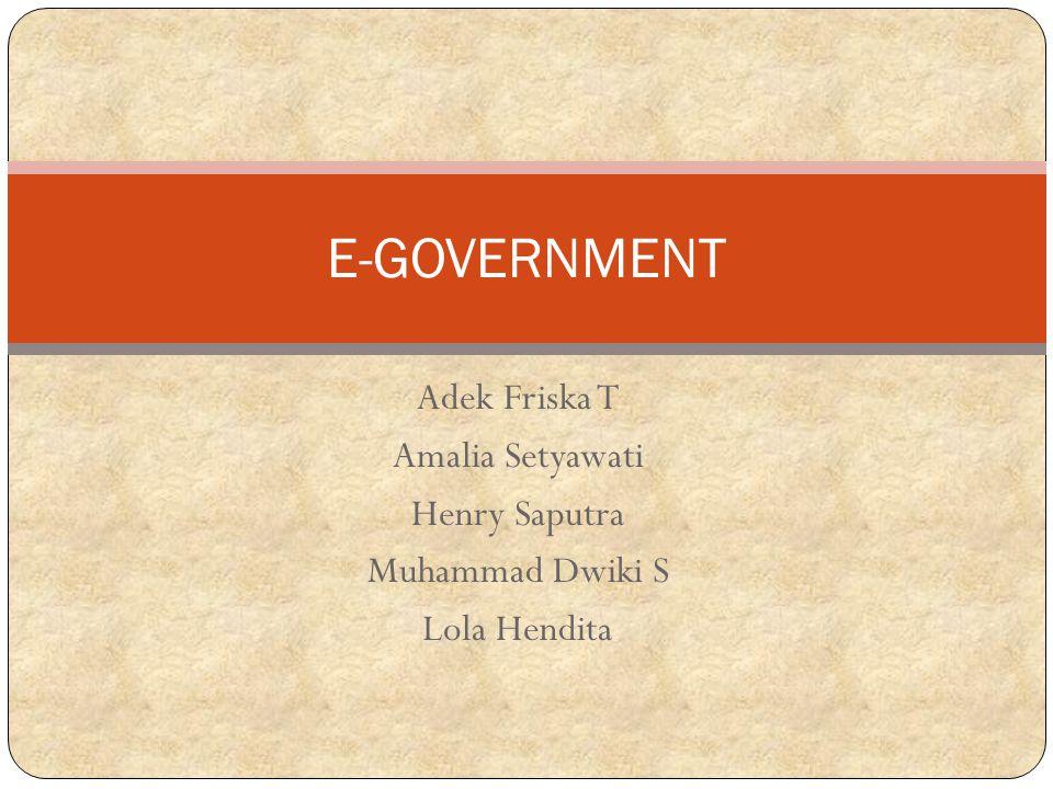 Adek Friska T Amalia Setyawati Henry Saputra Muhammad Dwiki S Lola Hendita E-GOVERNMENT