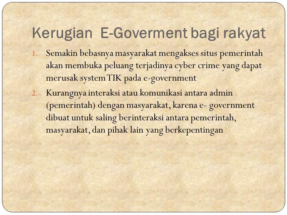 Kerugian E-Goverment bagi rakyat 1.