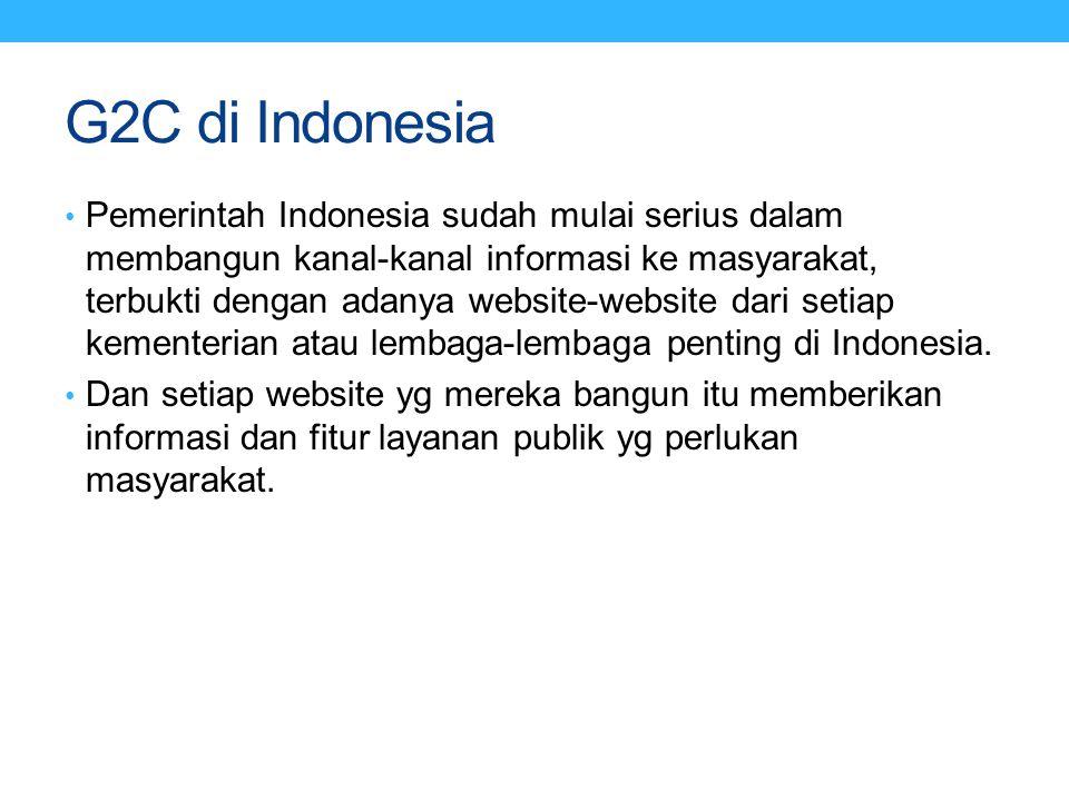G2C di Indonesia Pemerintah Indonesia sudah mulai serius dalam membangun kanal-kanal informasi ke masyarakat, terbukti dengan adanya website-website d