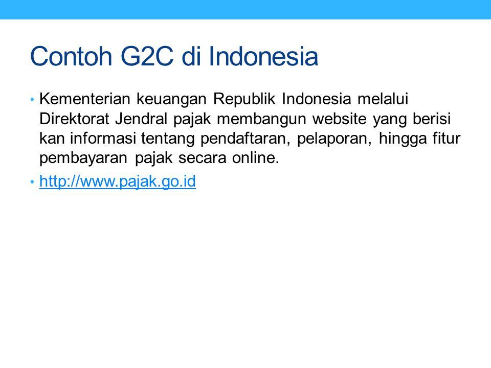 Contoh G2C di Indonesia Kementerian keuangan Republik Indonesia melalui Direktorat Jendral pajak membangun website yang berisi kan informasi tentang p