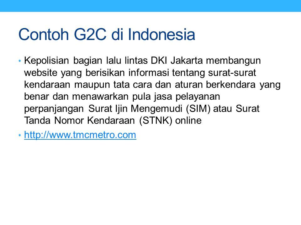 Contoh G2C di Indonesia Kepolisian bagian lalu lintas DKI Jakarta membangun website yang berisikan informasi tentang surat-surat kendaraan maupun tata