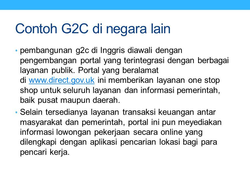 Contoh G2C di negara lain pembangunan g2c di Inggris diawali dengan pengembangan portal yang terintegrasi dengan berbagai layanan publik. Portal yang