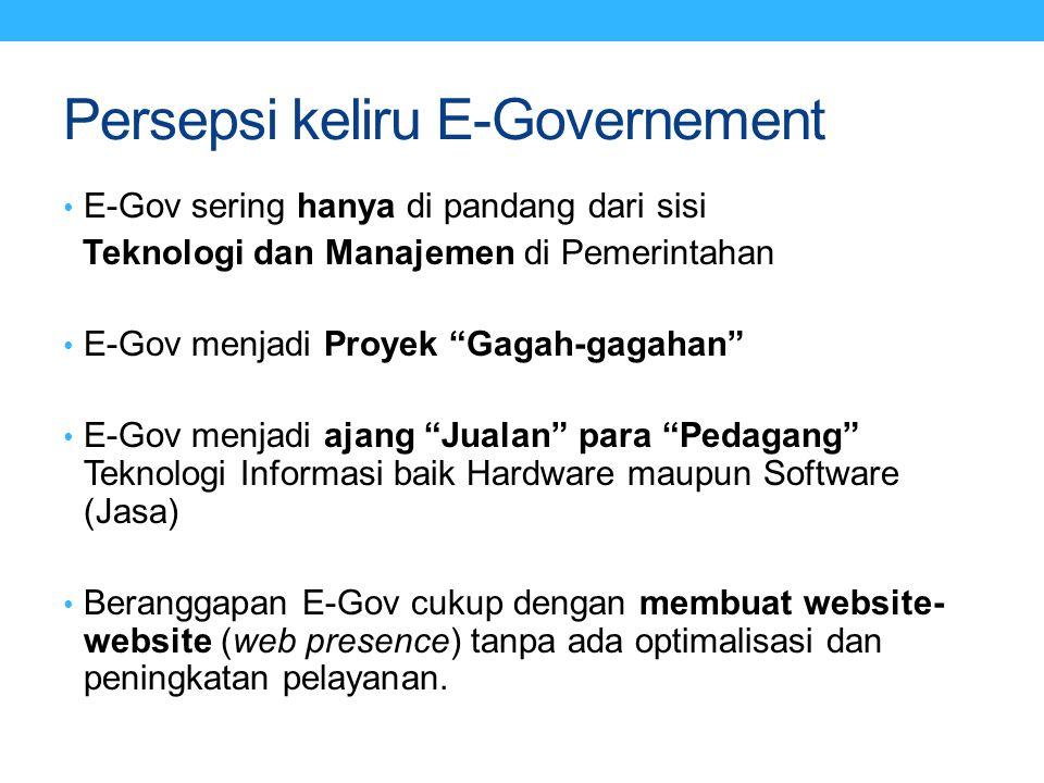 """Persepsi keliru E-Governement E-Gov sering hanya di pandang dari sisi Teknologi dan Manajemen di Pemerintahan E-Gov menjadi Proyek """"Gagah-gagahan"""" E-G"""