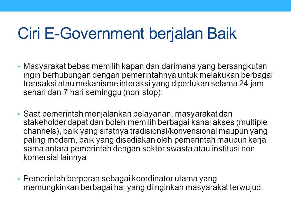 Ciri E-Government berjalan Baik Masyarakat bebas memilih kapan dan darimana yang bersangkutan ingin berhubungan dengan pemerintahnya untuk melakukan b