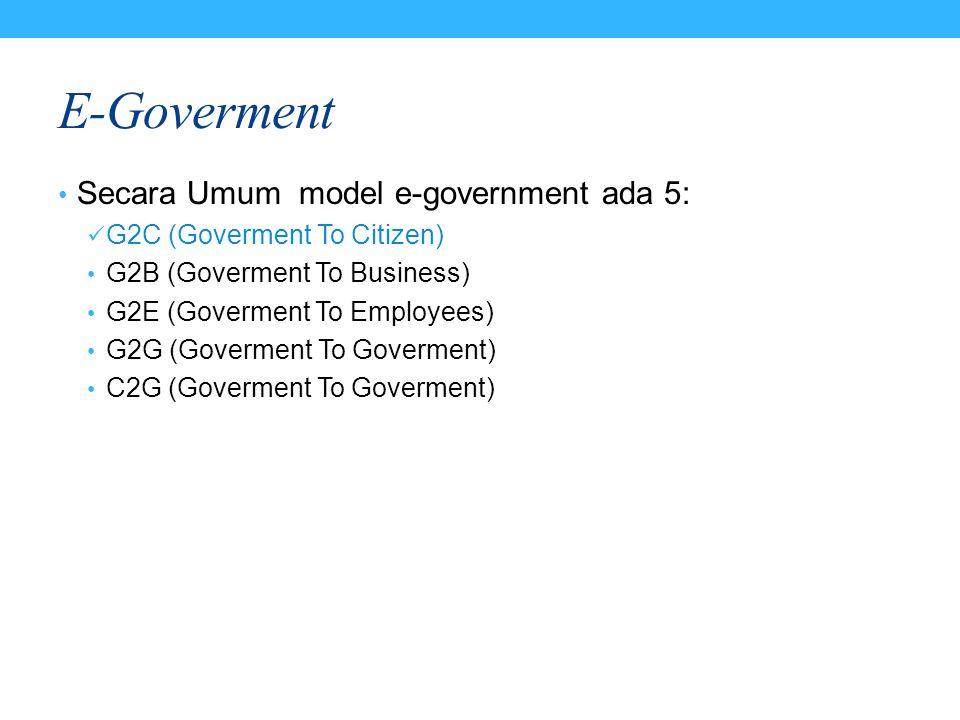 G2C (Goverment To Citizen) Pemerintah membangun suatu media atau kanal tertentu yang berisi kan informasi maupun konten layanan publik dan dapat diakses masyarakat (rakyat) secara online.
