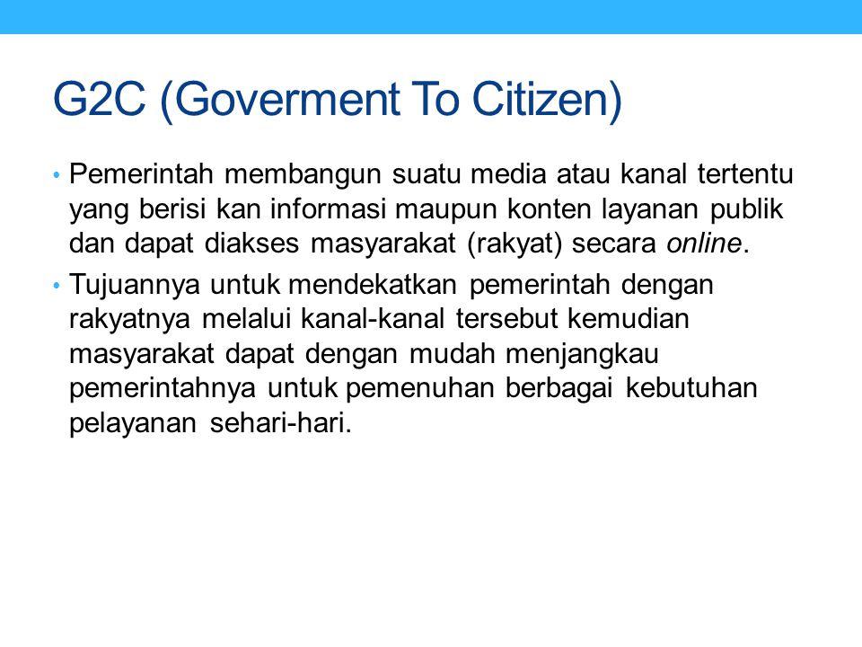 G2C (Goverment To Citizen) Pemerintah membangun suatu media atau kanal tertentu yang berisi kan informasi maupun konten layanan publik dan dapat diaks
