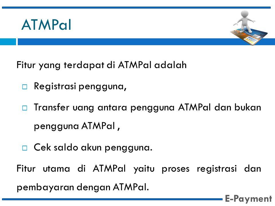 ATMPal Fitur yang terdapat di ATMPal adalah  Registrasi pengguna,  Transfer uang antara pengguna ATMPal dan bukan pengguna ATMPal,  Cek saldo akun