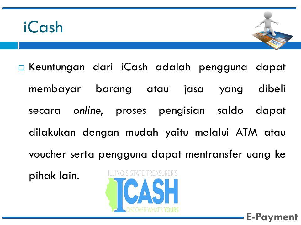 iCash  Keuntungan dari iCash adalah pengguna dapat membayar barang atau jasa yang dibeli secara online, proses pengisian saldo dapat dilakukan dengan