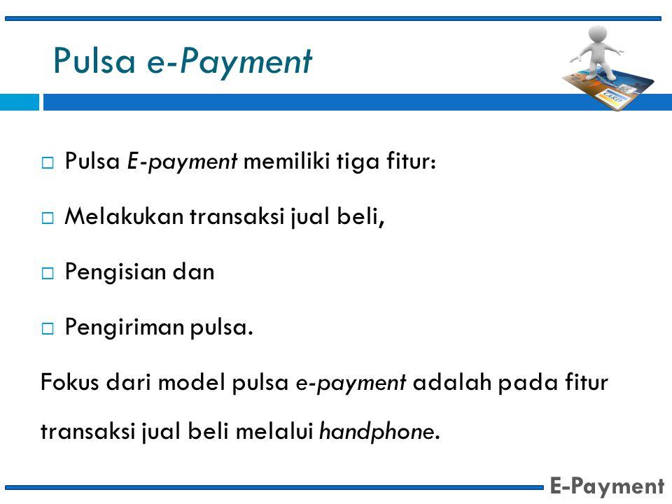 Pulsa e-Payment  Pulsa E-payment memiliki tiga fitur:  Melakukan transaksi jual beli,  Pengisian dan  Pengiriman pulsa. Fokus dari model pulsa e-p