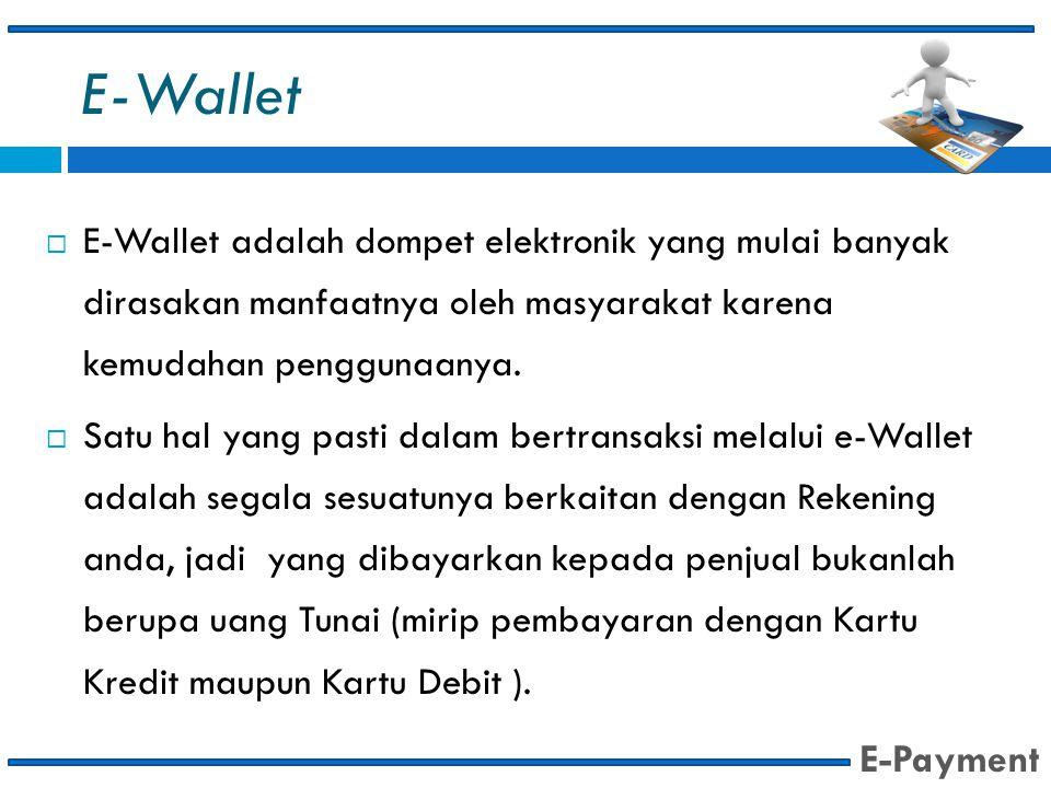 E-Wallet  E-Wallet adalah dompet elektronik yang mulai banyak dirasakan manfaatnya oleh masyarakat karena kemudahan penggunaanya.  Satu hal yang pas
