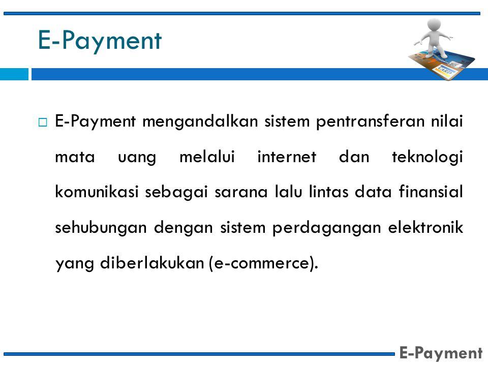  E-Payment mengandalkan sistem pentransferan nilai mata uang melalui internet dan teknologi komunikasi sebagai sarana lalu lintas data finansial sehu