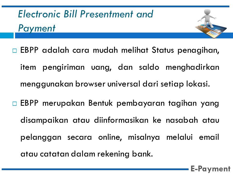 Electronic Bill Presentment and Payment  EBPP adalah cara mudah melihat Status penagihan, item pengiriman uang, dan saldo menghadirkan menggunakan br