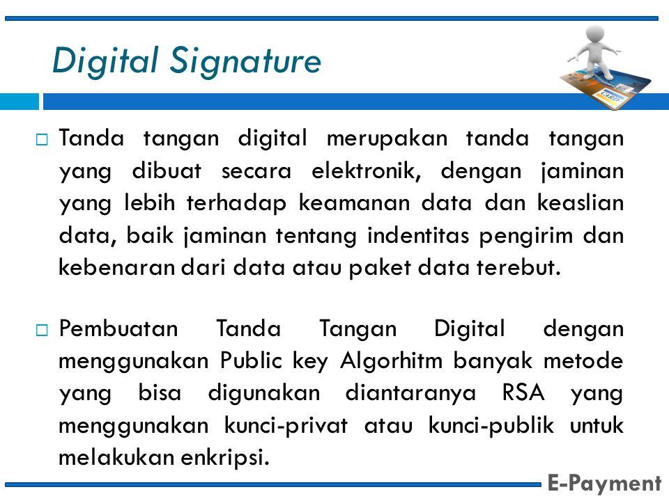 Digital Signature  Tanda tangan digital merupakan tanda tangan yang dibuat secara elektronik, dengan jaminan yang lebih terhadap keamanan data dan ke