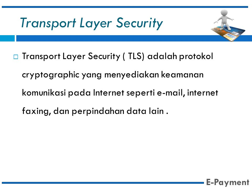 Transport Layer Security  Transport Layer Security ( TLS) adalah protokol cryptographic yang menyediakan keamanan komunikasi pada Internet seperti e-