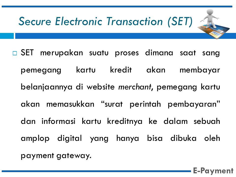 Secure Electronic Transaction (SET)  SET merupakan suatu proses dimana saat sang pemegang kartu kredit akan membayar belanjaannya di website merchant