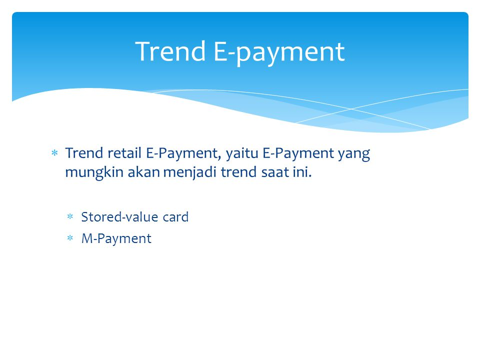  Trend retail E-Payment, yaitu E-Payment yang mungkin akan menjadi trend saat ini.