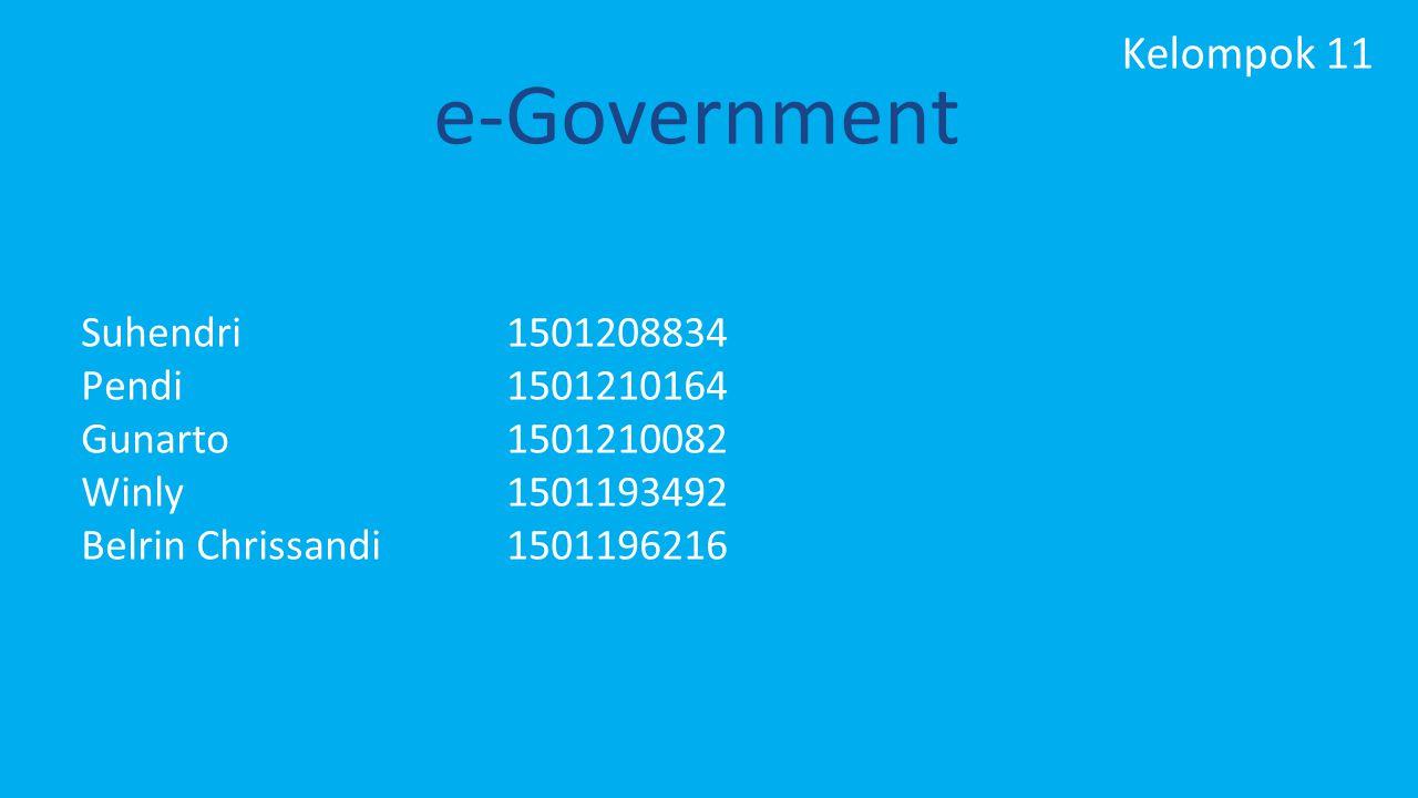 e-Government Suhendri1501208834 Pendi1501210164 Gunarto1501210082 Winly1501193492 Belrin Chrissandi1501196216 Kelompok 11
