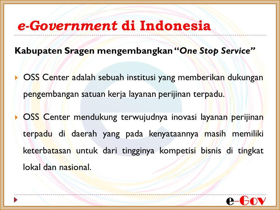 """e-Government di Indonesia Kabupaten Sragen mengembangkan """"One Stop Service""""  OSS Center adalah sebuah institusi yang memberikan dukungan pengembangan"""