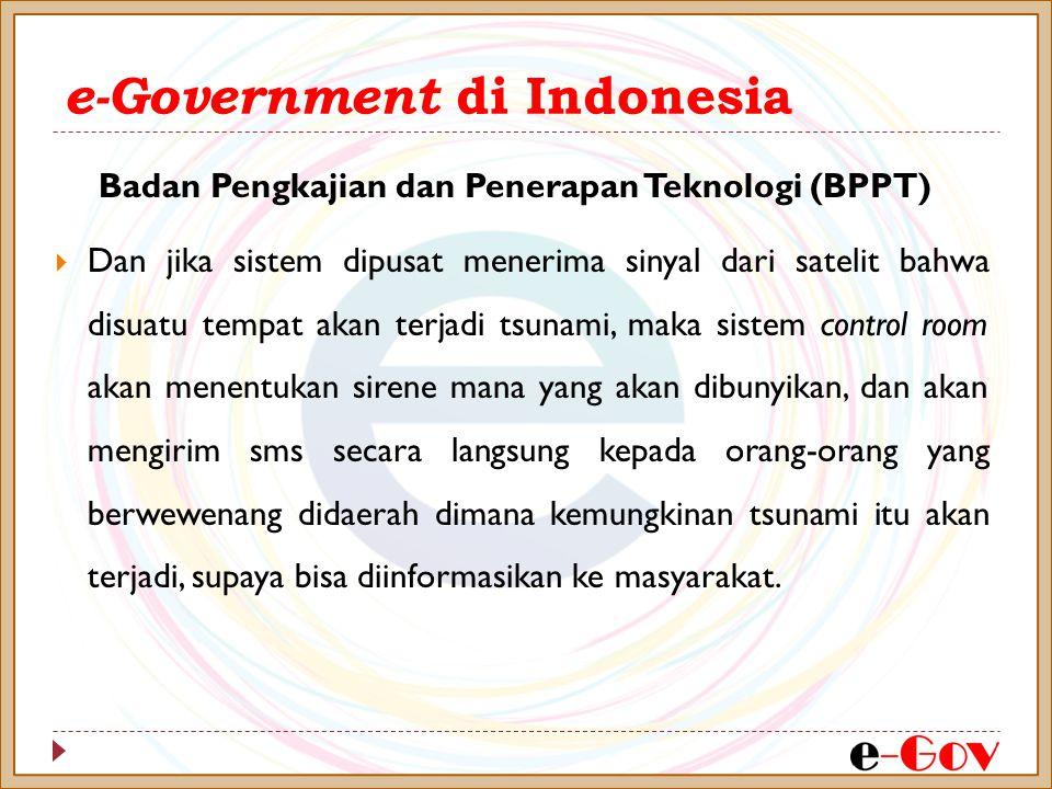 e-Government di Indonesia  Dan jika sistem dipusat menerima sinyal dari satelit bahwa disuatu tempat akan terjadi tsunami, maka sistem control room a