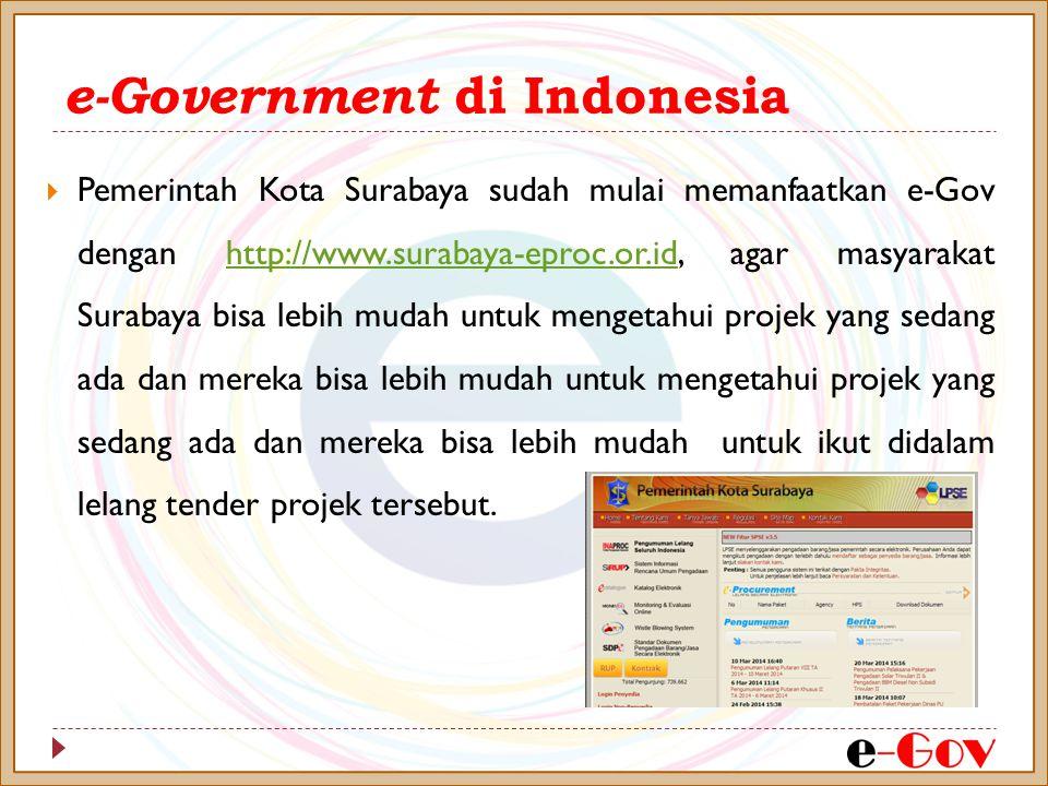 e-Government di Indonesia  Pemerintah Kota Surabaya sudah mulai memanfaatkan e-Gov dengan http://www.surabaya-eproc.or.id, agar masyarakat Surabaya b