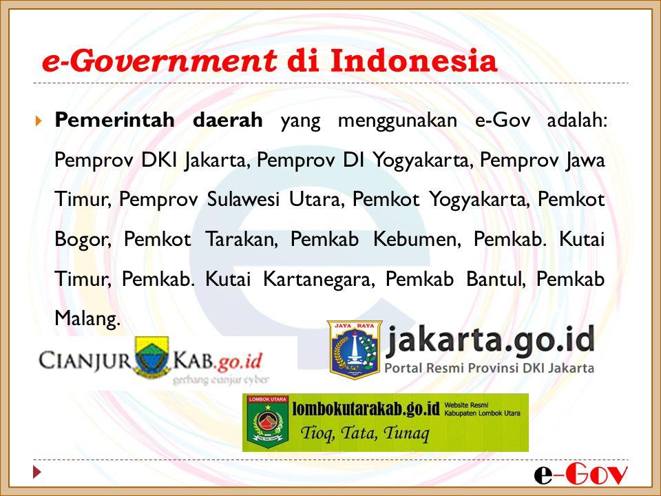 e-Government di Indonesia  Pemerintah daerah yang menggunakan e-Gov adalah: Pemprov DKI Jakarta, Pemprov DI Yogyakarta, Pemprov Jawa Timur, Pemprov S
