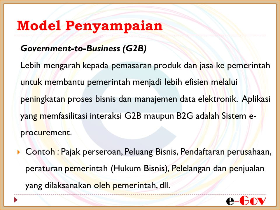 Model Penyampaian Government-to-Government (G2G) Memungkinkan komunikasi dan pertukaran informasi online antar departemen atau lembaga pemerintahan melalui basisdata terintegrasi.