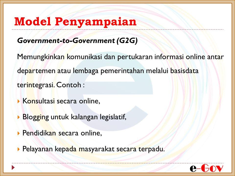 Model Penyampaian Government-to-Government (G2G) Memungkinkan komunikasi dan pertukaran informasi online antar departemen atau lembaga pemerintahan me