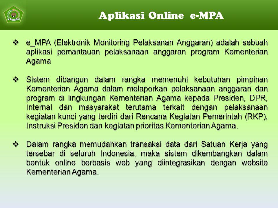 Aplikasi Online e-MPA  e_MPA (Elektronik Monitoring Pelaksanan Anggaran) adalah sebuah aplikasi pemantauan pelaksanaan anggaran program Kementerian A