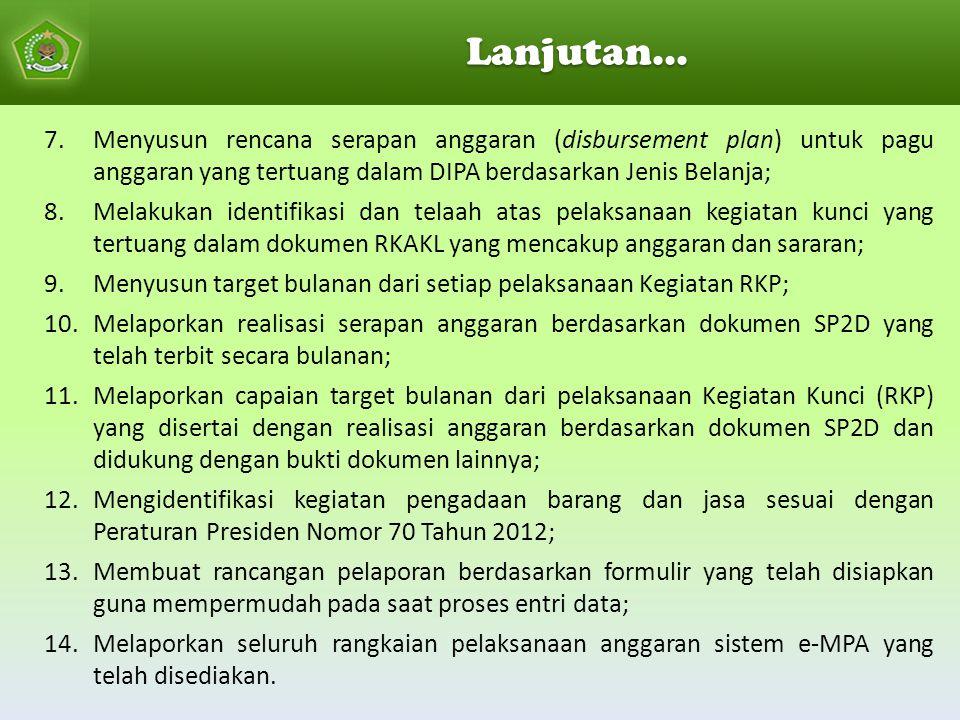 Lanjutan... 7.Menyusun rencana serapan anggaran (disbursement plan) untuk pagu anggaran yang tertuang dalam DIPA berdasarkan Jenis Belanja; 8.Melakuka