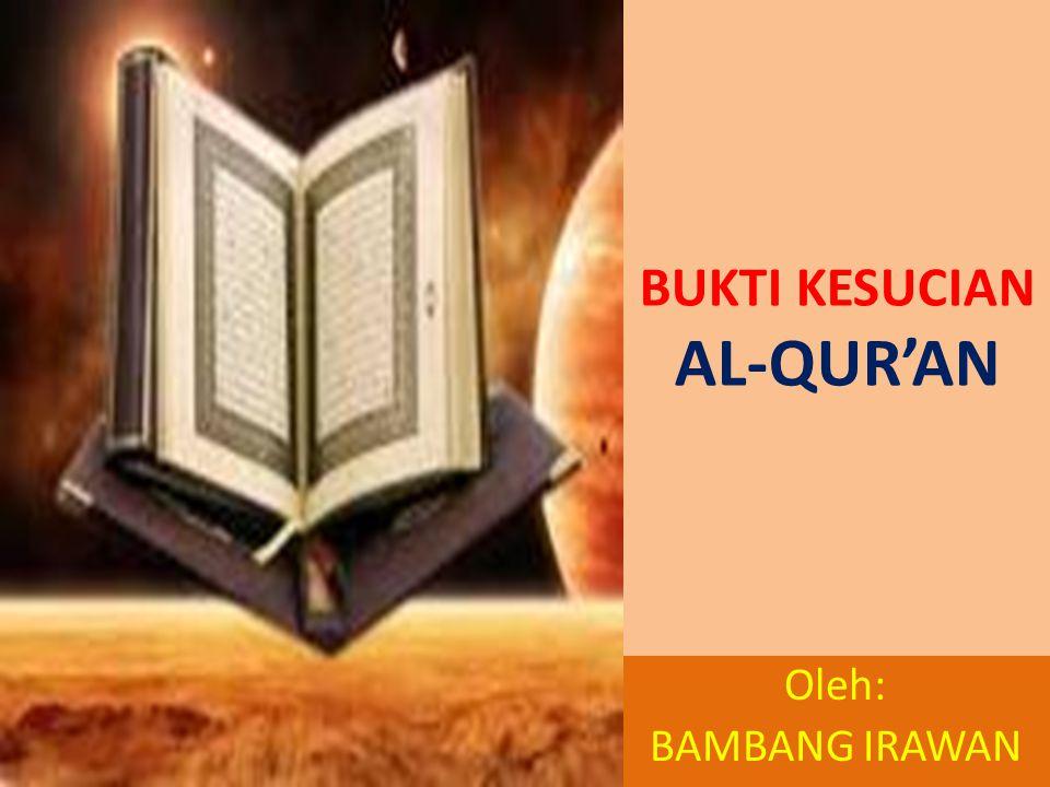 KANDUNGAN ISI Semua kandungan isi di dalam al-Qur'an dapat diverifikasi dan dibuktikan kebenarannya.