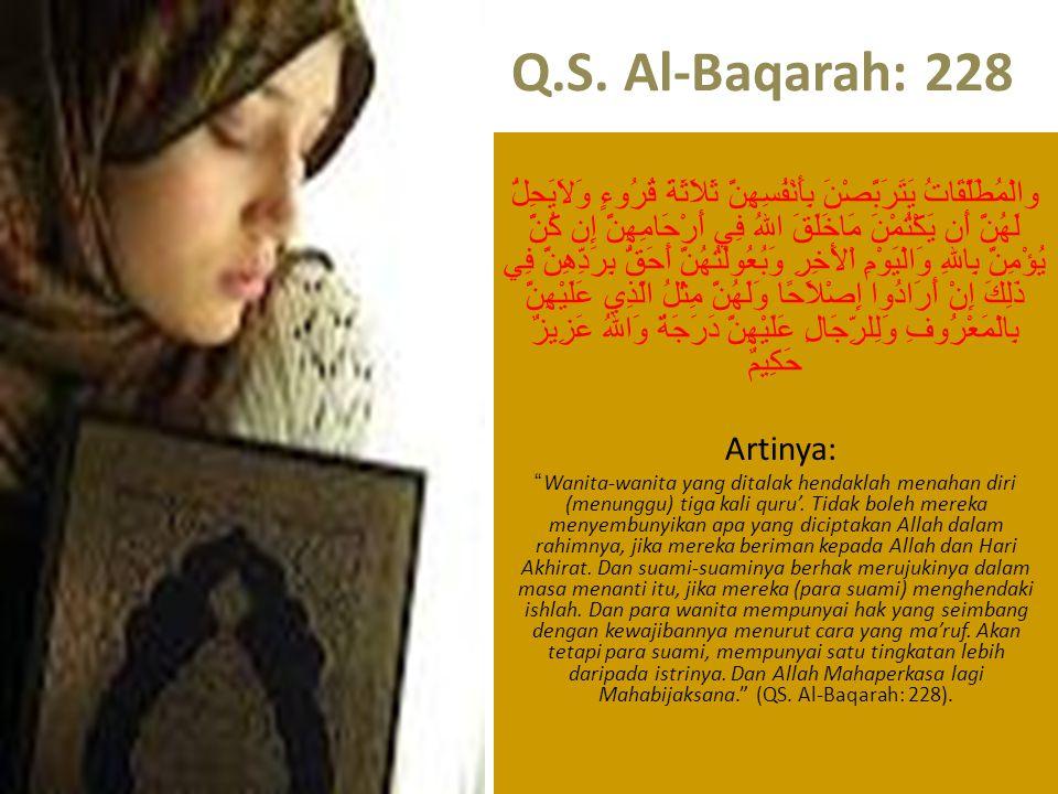 Q.S. Al-Baqarah: 228 والْمُطَلَّقَاتُ يَتَرَبَّصْنَ بِأَنْفُسِهِنَّ ثَلاَثَةَ قُرُوءٍ وَلاَيَحِلُّ لَهُنَّ أَن يَكْتُمْنَ مَاخَلَقَ اللهُ فِي أَرْحَام