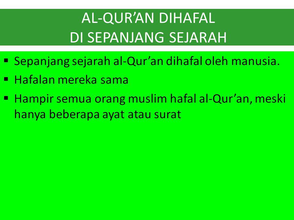 AL-QUR'AN DIHAFAL DI SEPANJANG SEJARAH  Sepanjang sejarah al-Qur'an dihafal oleh manusia.