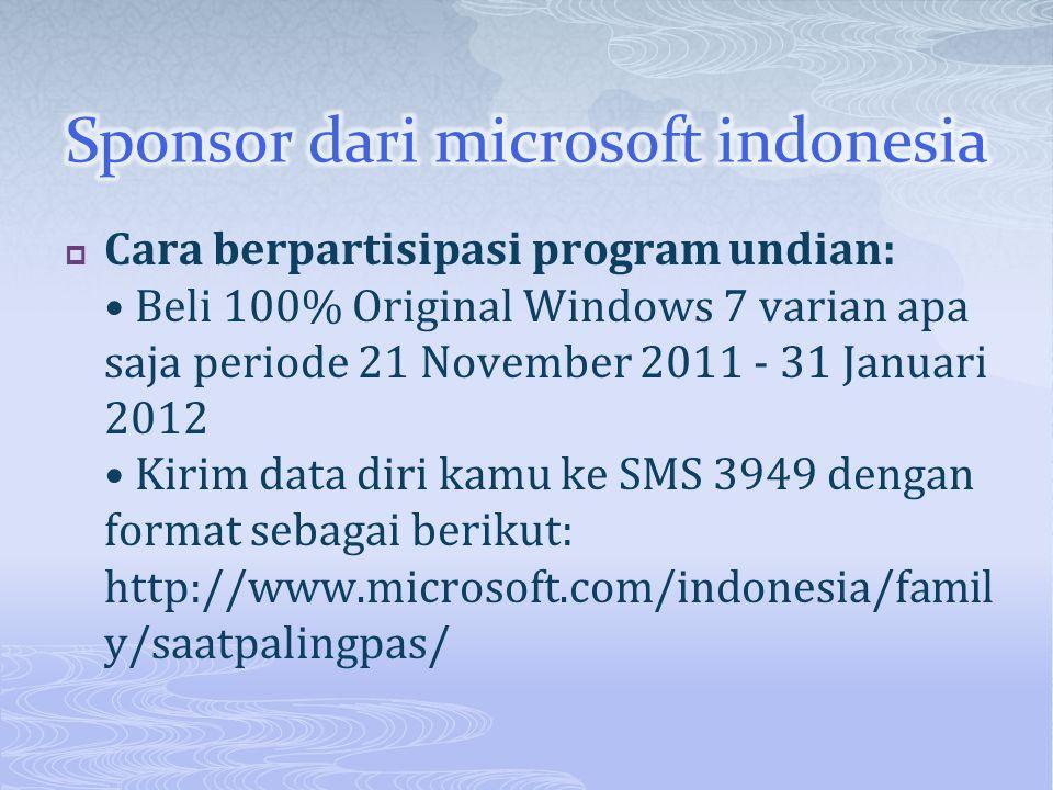  Cara berpartisipasi program undian: Beli 100% Original Windows 7 varian apa saja periode 21 November 2011 - 31 Januari 2012 Kirim data diri kamu ke SMS 3949 dengan format sebagai berikut: http://www.microsoft.com/indonesia/famil y/saatpalingpas/