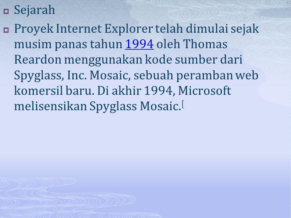  Sejarah  Proyek Internet Explorer telah dimulai sejak musim panas tahun 1994 oleh Thomas Reardon menggunakan kode sumber dari Spyglass, Inc. Mosaic