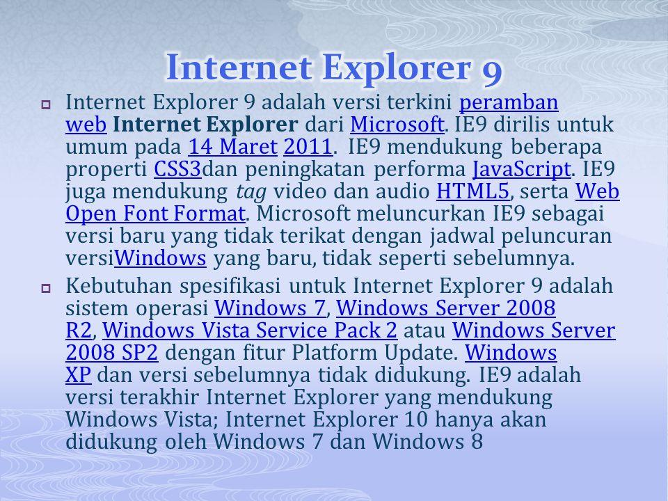 Internet Explorer 9 adalah versi terkini peramban web Internet Explorer dari Microsoft. IE9 dirilis untuk umum pada 14 Maret 2011. IE9 mendukung beb
