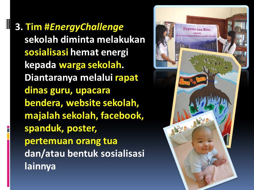 3. Tim #EnergyChallenge sekolah diminta melakukan sosialisasi hemat energi kepada warga sekolah. Diantaranya melalui rapat dinas guru, upacara bendera