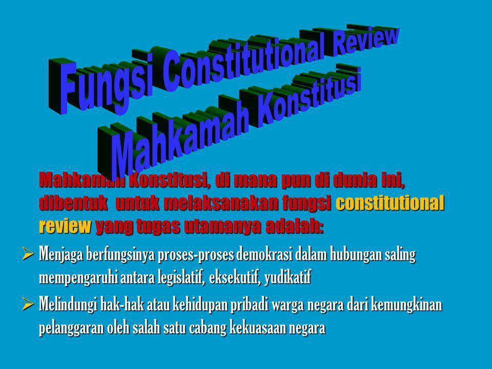 Mengapa perlu dibentuk Mahkamah Konstitusi Apa Fungsinya dalam Sistem Ketatanegaraan Indonesia