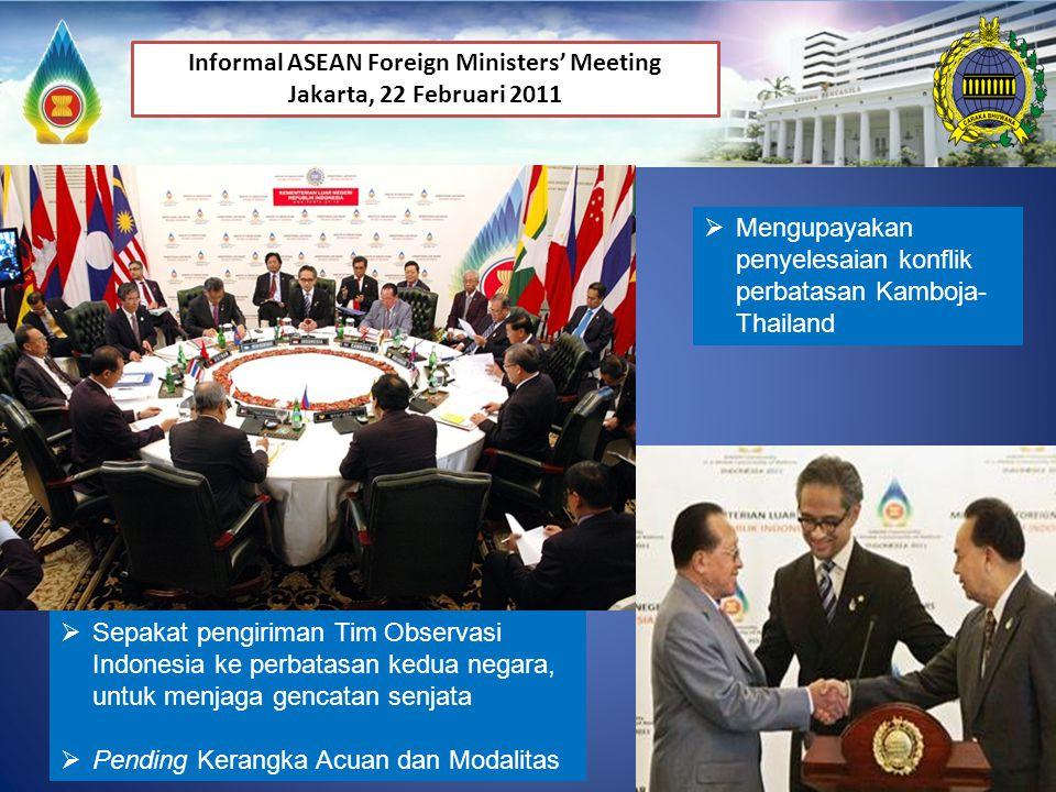 36 Informal ASEAN Foreign Ministers' Meeting Jakarta, 22 Februari 2011  Mengupayakan penyelesaian konflik perbatasan Kamboja- Thailand  Sepakat peng