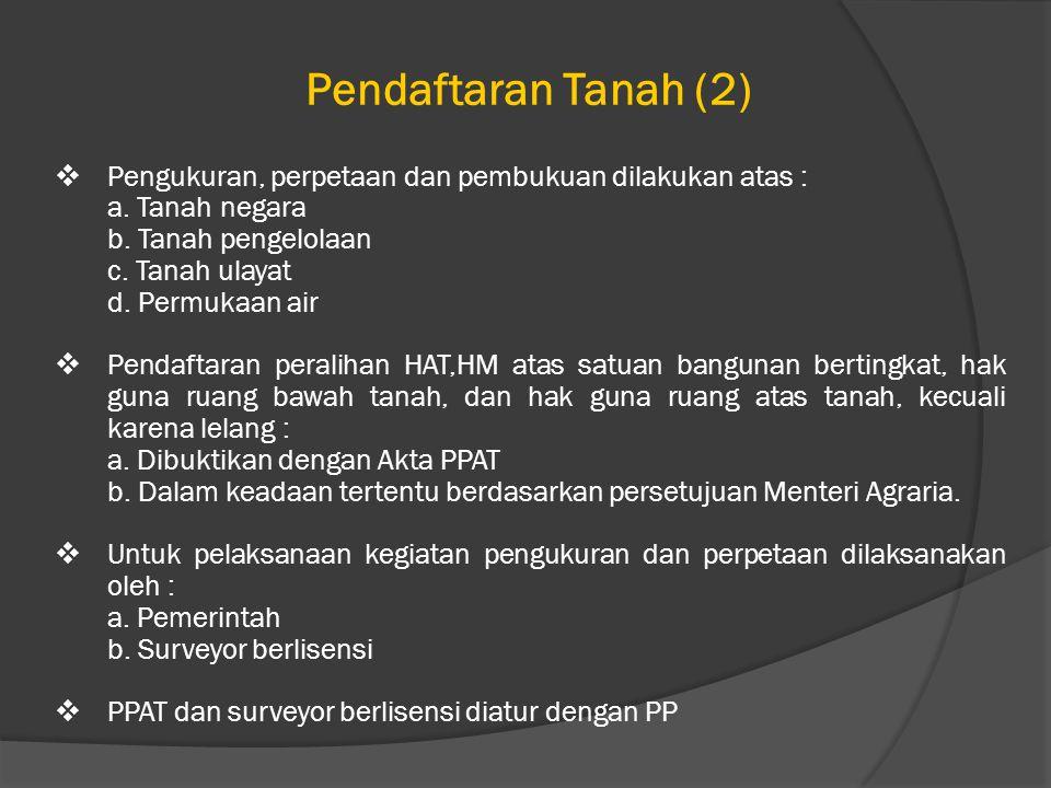Pendaftaran Tanah (2)  Pengukuran, perpetaan dan pembukuan dilakukan atas : a.