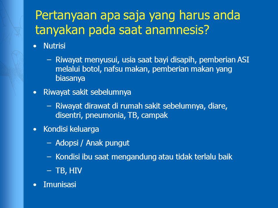 Pertanyaan apa saja yang harus anda tanyakan pada saat anamnesis? Nutrisi –Riwayat menyusui, usia saat bayi disapih, pemberian ASI melalui botol, nafs