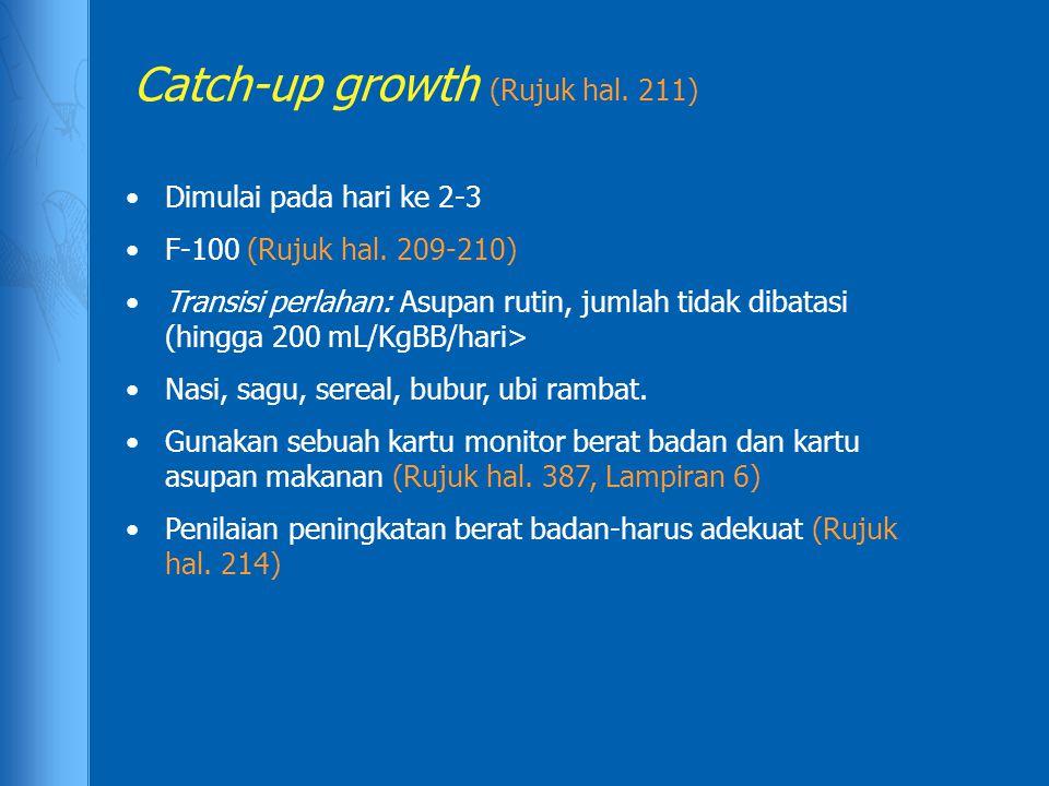 Catch-up growth (Rujuk hal. 211) Dimulai pada hari ke 2-3 F-100 (Rujuk hal. 209-210) Transisi perlahan: Asupan rutin, jumlah tidak dibatasi (hingga 20